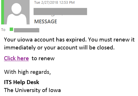 "Message phishing example with text ""Your uiowa account has expired. You must renew it immediately or your account will be closed. Click here  to renew   With high regards,  ITS Help Desk The University of Iowa"""