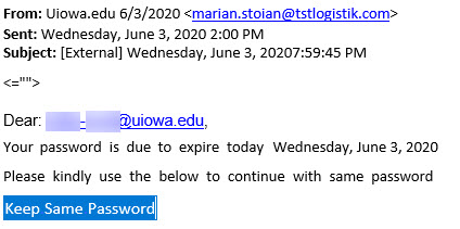 """Phish message appearing to be from uiowa.edu with message """"Dear (your email alias) Your password is due to expire today. ... Please kindly use the below to continue with same password"""""""