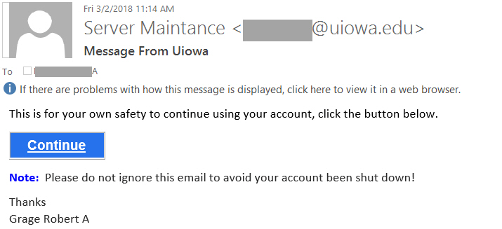 "Message From Uiowa phishing example with text ""This is for your own safety to continue using your account, click the button below.  Continue  Note:  Please do not ignore this email to avoid your account been shut down!   Thanks Grage Robert A"""