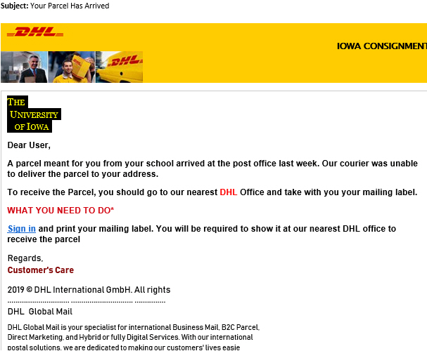 """DHL Phish message with text begining with """"THE    UNIVERSITY       OF IOWA     Dear User,  A parcel meant for you from your school arrived at the post office last week. Our courier was unable to deliver the parcel to your address..."""""""