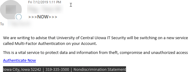 """Phish message with text begining with """"We are writing to advise that University of Central Uiowa IT Security will be switching on a new service called Multi-Factor Authentication on your Account. """""""