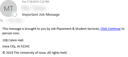 """Phish message with text begining with """"This message is brought to you by Job Placement & Student Services, Click Continue to peruse now. 108 Calvin Hall. Iowa City, IA 52242"""""""