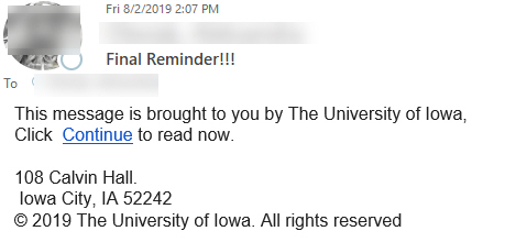 """Phish message with text begining with """"This message is brought to you by The University of Iowa, Click Continue to read now. 108 Calvin Hall. Iowa City, IA 52242"""""""