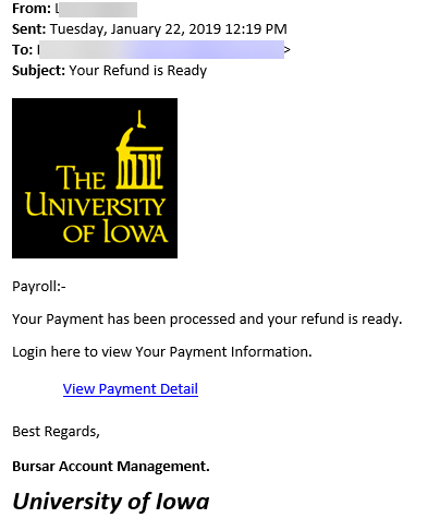 """Phish message with text begining with images: """"Payroll:- Your Payment has been processed and your refund is ready. Login here to view Your Payment Information.     View Payment Detail  Best Regards, Bursar Account Management. University of Iowa"""""""