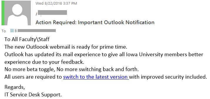 "Phish example with text ""To All Faculty\Staff The new Outloook webmail is ready for prime time. Outlook has updated its mail experience to give all Iowa University members better experience due to your feedback. No more beta toggle, No more switching bac"""
