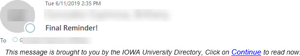 """Phish message with text begining with """"This message is brought to you by the IOWA University Directory, Click on Continue to read now."""""""