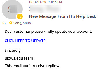 """Phish message with text begining with """"Dear customer please kindly update your account,   CLICK HERE TO UPDATE  Sincerely,  uiowa.edu team  This email can't receive replies."""""""
