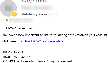 """Phish message with text begining with """"Hi UIOWA server user,  You have a new important online re-validating notification on your account.  Click here on Online UIOWA and re-validate     108 Calvin Hall.  Iowa City, IA 52242  © 2019 The University of Iowa"""""""