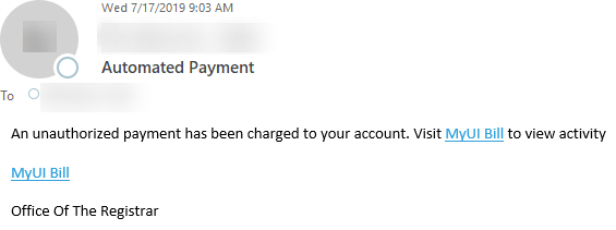 """Phish message with text begining with """"An unauthorized payment has been charged to your account. Visit MyUI Bill to view activity     MyUI Bill    Office Of The Registrar"""""""