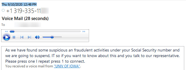 """phish voicemail or phone call appearing to be from uiowa phone number  """"As we have found some suspicious an fradulent activities under your social security number"""""""